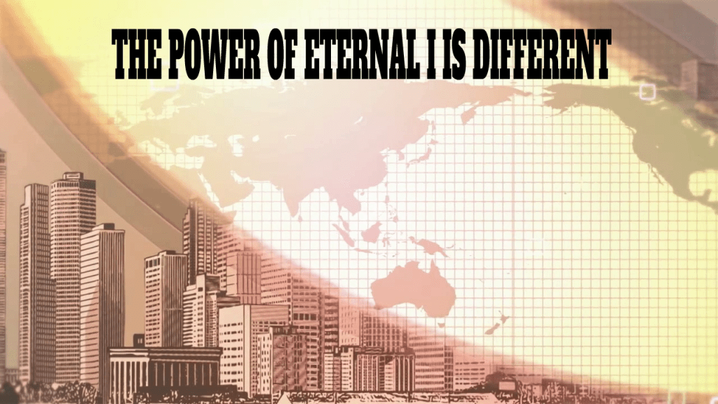 Eternal I is Greater Than . . .